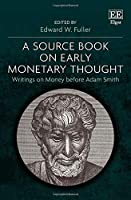 A Source Book on Early Monetary Thought: Writings on Money Before Adam Smith