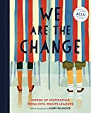 We Are the Change: Words of Inspiration from Civil Rights Leaders (Books for Kid Activists, Activism Book for Children)