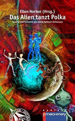 Das Alien tanzt Polka: Neue SF und Fantastik aus einem heiteren Universum (AndroSF / Die SF-Reihe für den Science Fiction Club Deutschland e.V. (SFCD)) (German Edition)