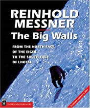 The Big Walls: From the North Face of the Eiger to the South Face of Dhaulagiri