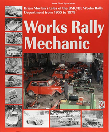 Works Rally Mechanic: BMC/BL Works Rally Department 1955-79 (Classic Reprint)