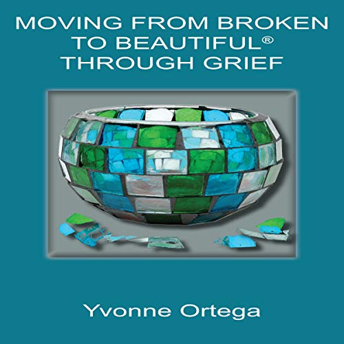 Moving from Broken to Beautiful Through Grief audiobook cover art