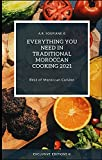 Everything you need in traditional Moroccan cooking 2021: Best of Moroccan Cuisine