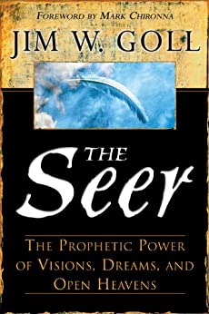 The Seer: The Prophetic Power of Visions, Dreams, and Open Heavens by [James W. Goll, Mark Chironna]