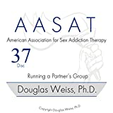 AASAT Sex Addiction Training Disc 37 - Running a Partner's Group