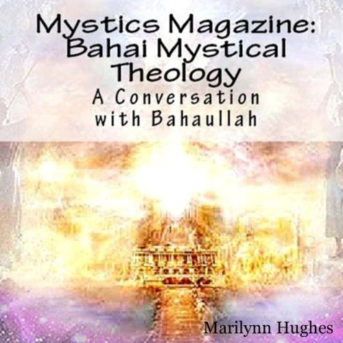 Bahai Mystical Theology: A Conversation with Bahaullah audiobook cover art