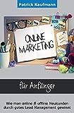 Online Marketing für Anfänger: wie man online und offline Neukunden durch gutes Lead Management gewinnt