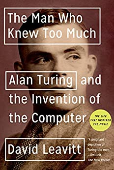 The Man Who Knew Too Much: Alan Turing and the Invention of the Computer (Great Discoveries) (English Edition) van [David Leavitt]
