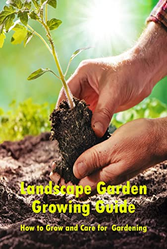 Landscape Garden Growing Guide: How to Grow and Care for Gardening: Grow and Care for Gardening (English Edition)