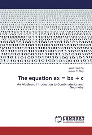 The equation ax = bx + c: An Algebraic Introduction to Combinatorics and Geometry