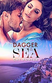 Dagger in the Sea: A Bodyguard Billionaire Romance Adventure Standalone by [Cat Porter]