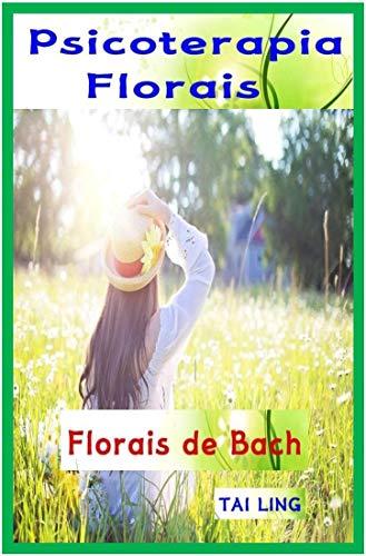 Psicoterapia Florais : Apostila de curso Florais de Bach: Tratamento de problema mental e emocional pelo os florais - 38 essências