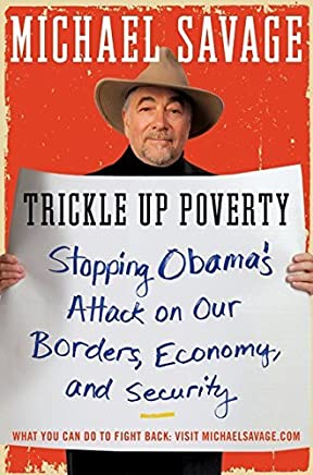 Trickle Up Poverty: Stopping Obamas Attack on Our Borders, Economy, and Security by Michael Savage (2010-10-05)