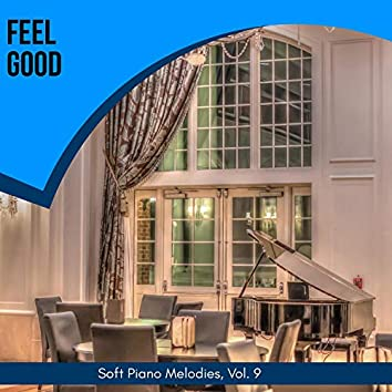 Feel Good - Soft Piano Melodies, Vol. 9