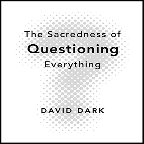 The Sacredness of Questioning Everything  audiobook cover art