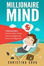Millionaire Mind: 3 Manuscripts - How to Budget, Invest in Real Estate and Stocks for Beginners
