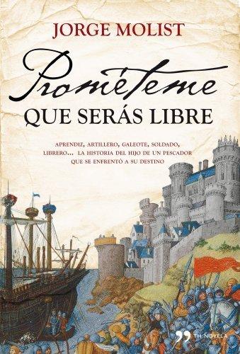 Prométeme que serás libre : aprendiz, artillero, galeote, soldado, librero-- la historia del hijo pescador que se enfrentó a su destino by Jorge Molist(2011-03-01)