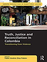 Truth, Justice and Reconciliation in Colombia: Transitioning from Violence (Europa Perspectives in Transitional Justice)