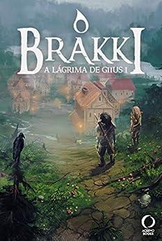 O Brakki (A Lágrima de Giius Livro 1) por [André Regal]
