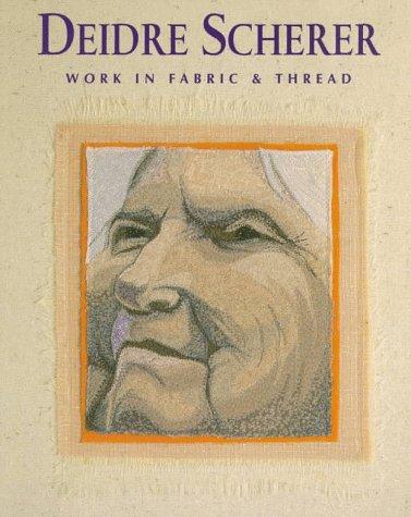 Deidre Scherer: Work in Fabric & Thread: Work in Fabric and Thread