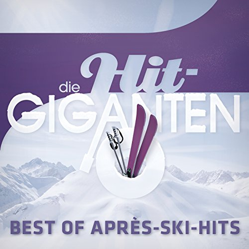 Die Hit Giganten Best of Après Ski Hits [Explicit]