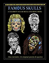Famous Skulls: A Celebrity Sugar Skull Coloring Book: A Unique Gift With 34 Amazing Poems & Famous Quotes: Featuring Frida, Edgar Allan Poe, Marilyn ... Van Gogh, John Lennon, Buddha, & Many More!