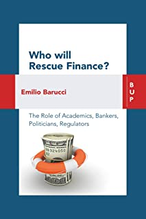Who will Rescue Finance?: The Role of the Academics, Bankers, Politicians, Regulators