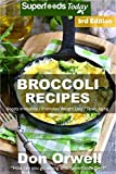 Broccoli Recipes: Over 40 Quick & Easy Gluten Free Low Cholesterol Whole Foods...