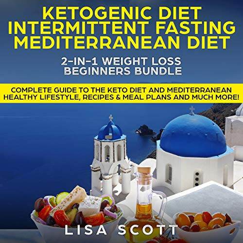 Ketogenic Diet + Intermittent Fasting + Mediterranean Diet 2-in-1: Weight Loss Beginners Bundle     Complete Guide to the Keto Diet and Mediterranean Healthy. Recipes and Meal Plans and Much More!              By:                                                                                                                                 Lisa Scott                               Narrated by:                                                                                                                                 Deborah Fennelly                      Length: 6 hrs and 28 mins     Not rated yet     Overall 0.0