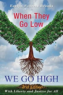 When They Go Low WE GO HIGH: Tending Our Garden of Democracy (Liberty and Justice) (Volume 4)