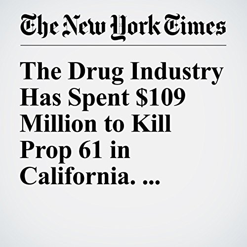 The Drug Industry Has Spent $109 Million to Kill Prop 61 in California. Here's Why audiobook cover art