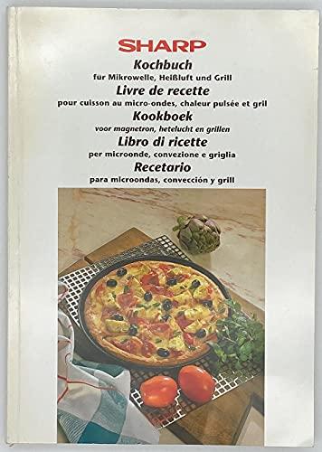 Sharp. Kochbuch für Mikrowelle, Heißluft und Grill. (Mehrsprachig: deutsch/ französisch/ niederländisch/italienisch/ englisch)