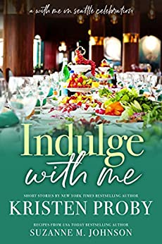 Indulge With Me (With Me In Seattle Book 10) by [Kristen Proby, Suzanne M. Johnson]