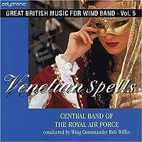 ベネチアン・スペルズ:イギリス吹奏楽作品集 第5集 Venetian Spells: Great British Music for Wind Band Vol. 5