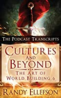 Cultures and Beyond: The Podcast Transcripts (Art of World Building)