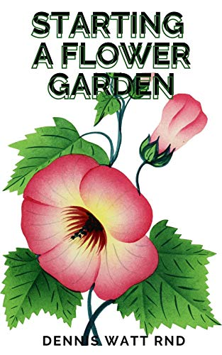 STARTING A FLOWER GARDEN: An Organic Grower's Guide to Raising and Selling Cut Flowers (English Edition)