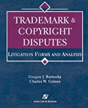 Trademark & Copyright Disputes: Litigation Forms and Analysis : Ringbound