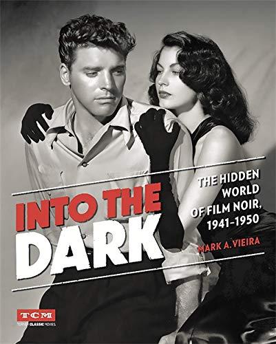 Into the Dark: The Hidden World of Film Noir, 1941-1950 (Turner Classic Movies)