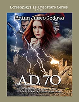 A. D. 70: An Historical Epic Movie Script About the Fall of Ancient Jerusalem (Screenplays as Literature Series Book 9) by [Brian James Godawa]