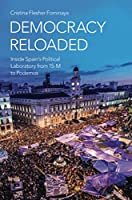 Democracy Reloaded: Inside Spain's Political Laboratory from 15-M to Podemos (Oxford Studies in Culture and Politics)