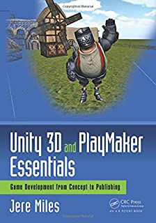 Unity 3D and PlayMaker Essentials: Game Development from Concept to Publishing (Focal Press Game Design Workshops)