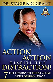 Action Action Despite the Distraction: 7 Life Lessons to Thrive & Live Your Destiny Now!!!