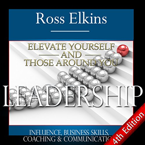 Leadership: Elevate Yourself and Those Around You audiobook cover art