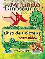 Mi Lindo Dinosaurios Libro de Colorear para Niños, de 4 a 8 años: Niños y niñas pequeños, el primer gran libro de dinosaurios para niños