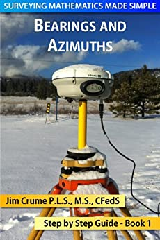 Bearings and Azimuths (Surveying Mathematics Made Simple Book 1) by [Jim Crume]