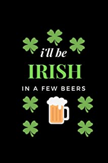 I'll Be Irish In A Few Beer's: Funny Writing 120 pages Notebook Journal -  Small Lined  (6
