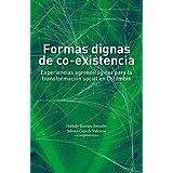 Formas dignas de co-existencia: Experiencias agroecológicas para la transformación social en Colombia (Ciencia política) (Spanish Edition)
