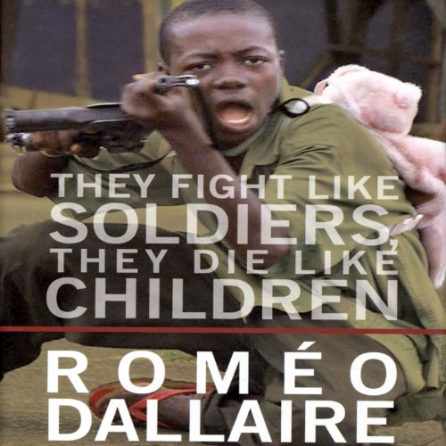 They Fight Like Soldiers, They Die Like Children     The Global Quest to Eradicate the Use of Child Soldiers              By:                                                                                                                                 Romeo Dallaire                               Narrated by:                                                                                                                                 Barnabas Dee                      Length: 8 hrs and 57 mins     2 ratings     Overall 5.0