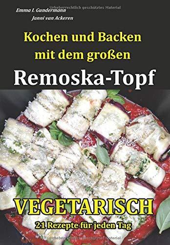 Kochen und Backen mit dem großen Remoska-Topf: VEGETARISCH - 21 Rezepte für jeden Tag