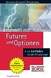Handeln mit Futures und Optionen. Grundlagen - Strategien - Chancen - Benjamin Feingold